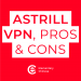 Astrill VPN — The Good And The Bad